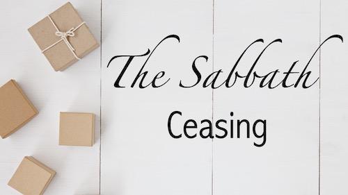The Sabbath: Ceasing